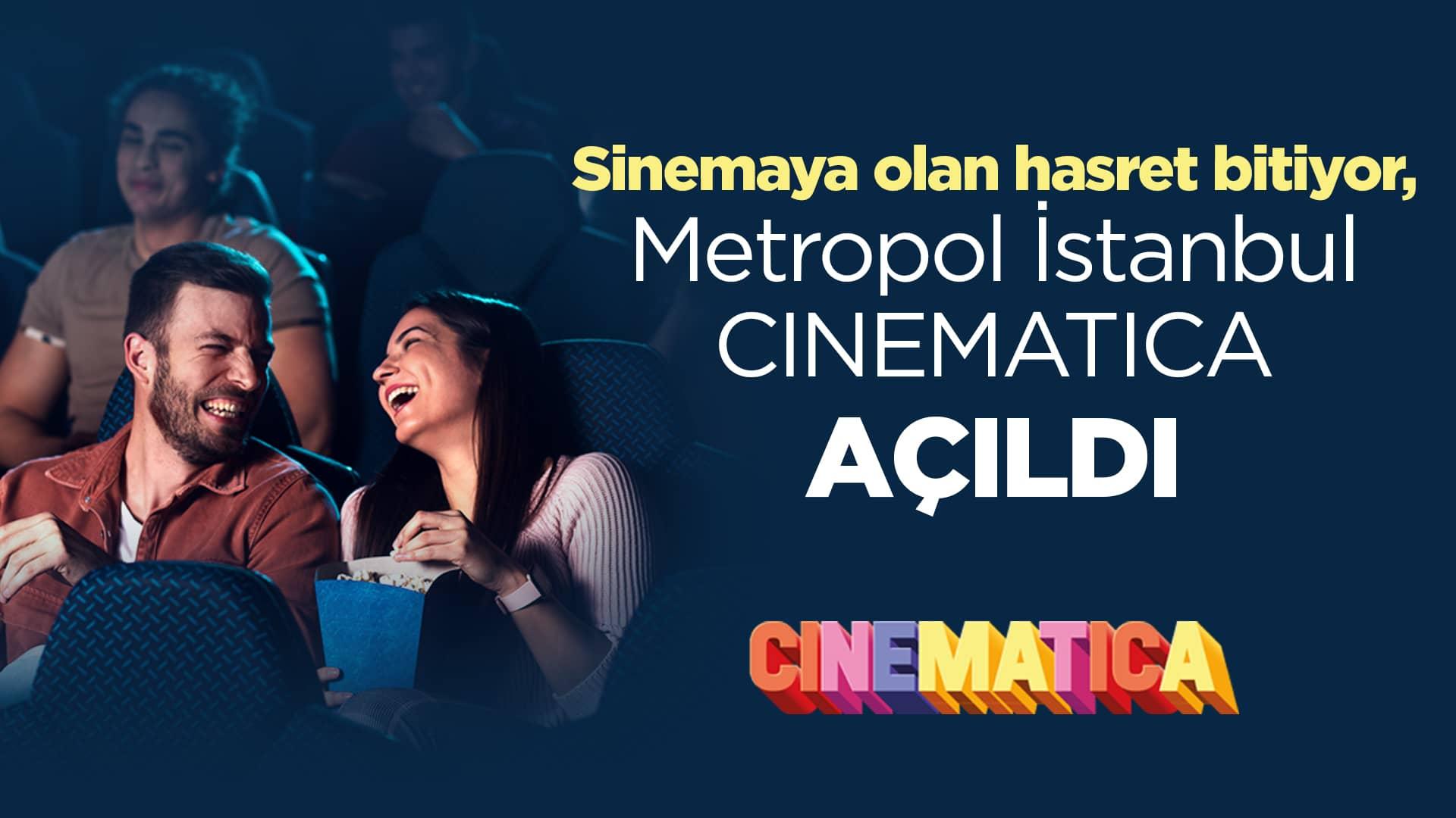 Sinemaya olan hasret bitti, Metropol İstanbul Cinematica açıldı!